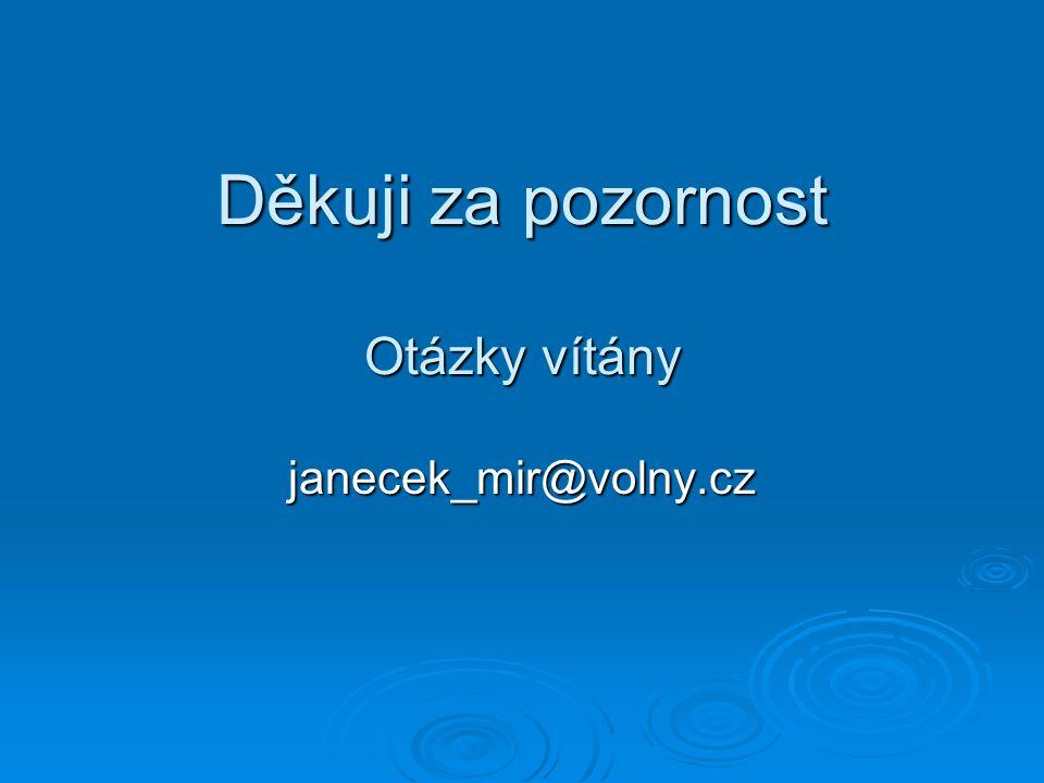 Děkuji za pozornost Otázky vítány janecek_mir@volny.cz