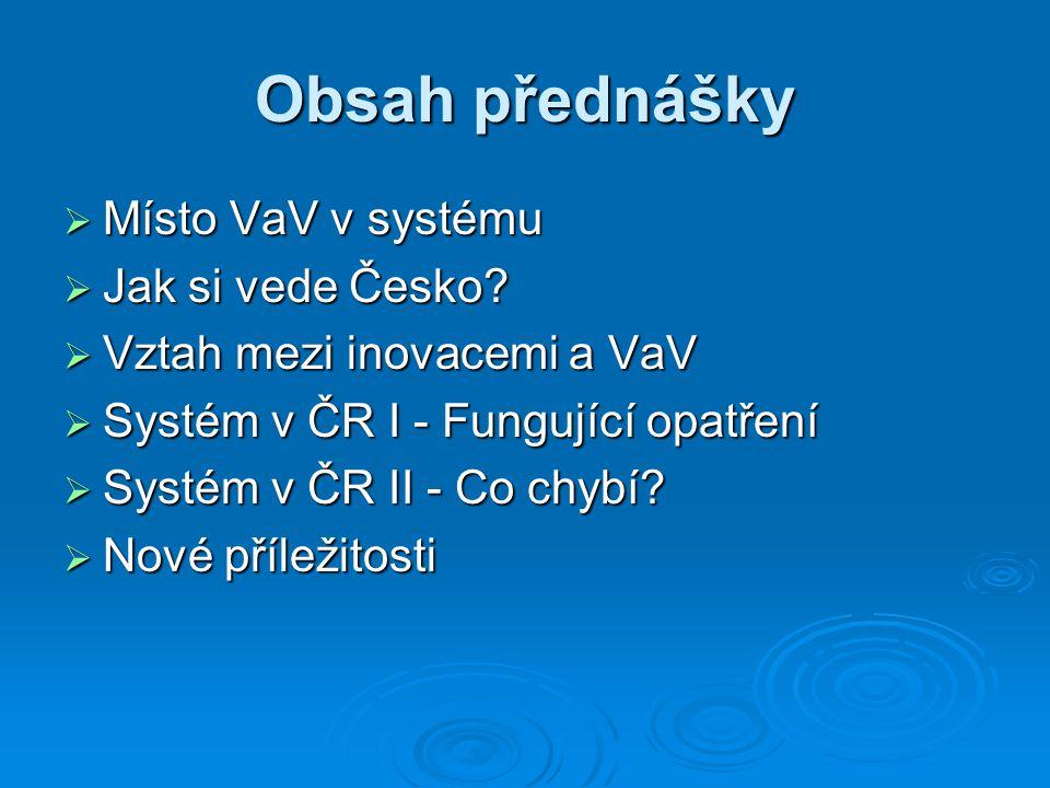 Místo VaV v systému  Pojmy: Výzkum (věda + vývoj) Výzkum (věda + vývoj) Inovace, technologie Inovace, technologie  Paradigma výzkumu staré - nové staré - nové  Proč VaV podporovat.