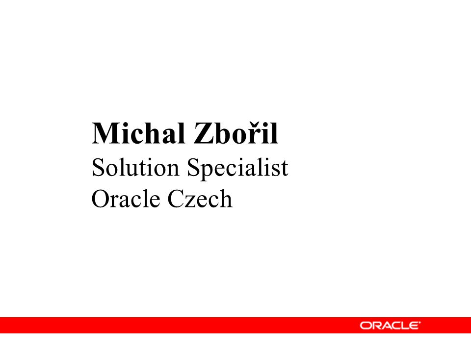 Michal Zbořil Solution Specialist Oracle Czech