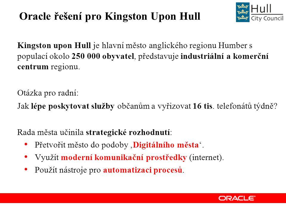 Oracle řešení pro Kingston Upon Hull Kingston upon Hull je hlavní město anglického regionu Humber s populací okolo 250 000 obyvatel, představuje industriální a komerční centrum regionu.