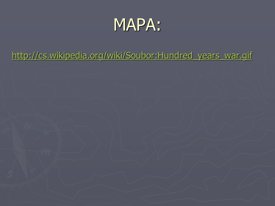 MAPA: http://cs.wikipedia.org/wiki/Soubor:Hundred_years_war.gif