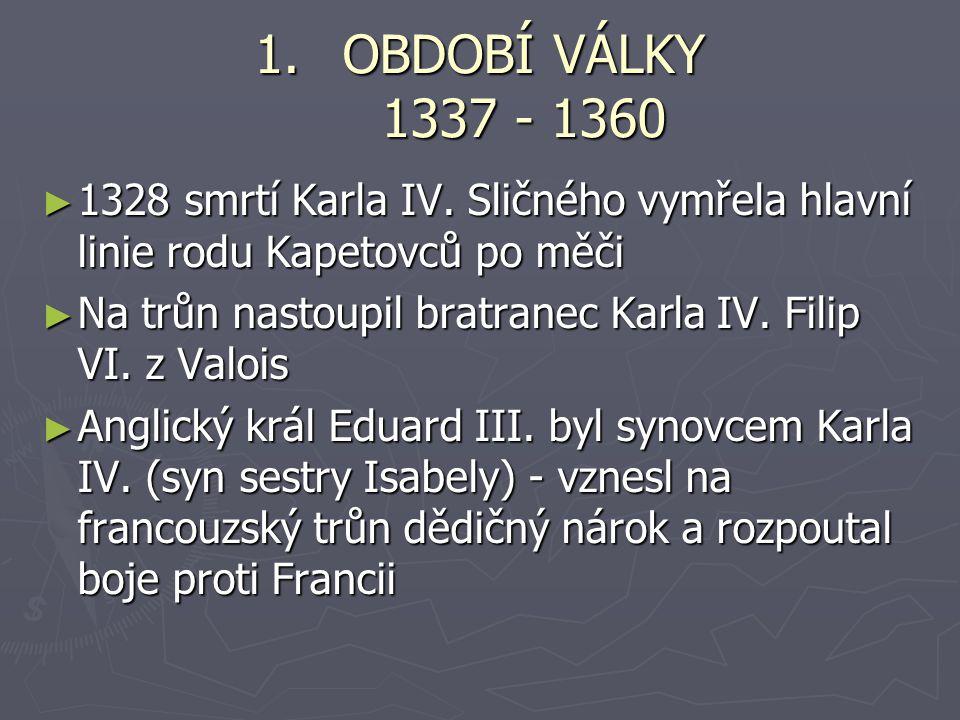 1.OBDOBÍ VÁLKY 1337 - 1360 ► 1328 smrtí Karla IV.