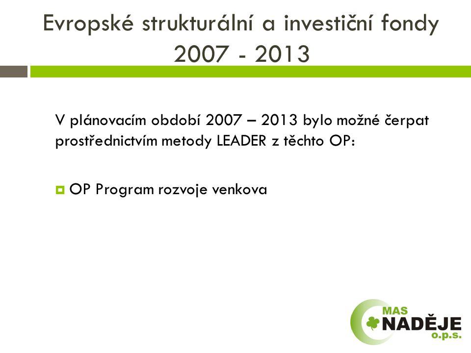 Evropské strukturální a investiční fondy 2007 - 2013 V plánovacím období 2007 – 2013 bylo možné čerpat prostřednictvím metody LEADER z těchto OP:  OP Program rozvoje venkova 5,3  celková částka 5,3 mld Kč