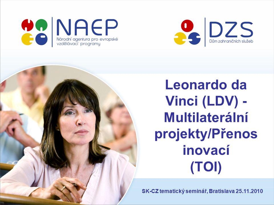 Leonardo da Vinci (LDV) - Multilaterální projekty/Přenos inovací (TOI) SK-CZ tematický seminář, Bratislava 25.11.2010