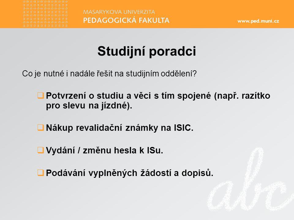 www.ped.muni.cz Studijní poradci Co je nutné i nadále řešit na studijním oddělení.