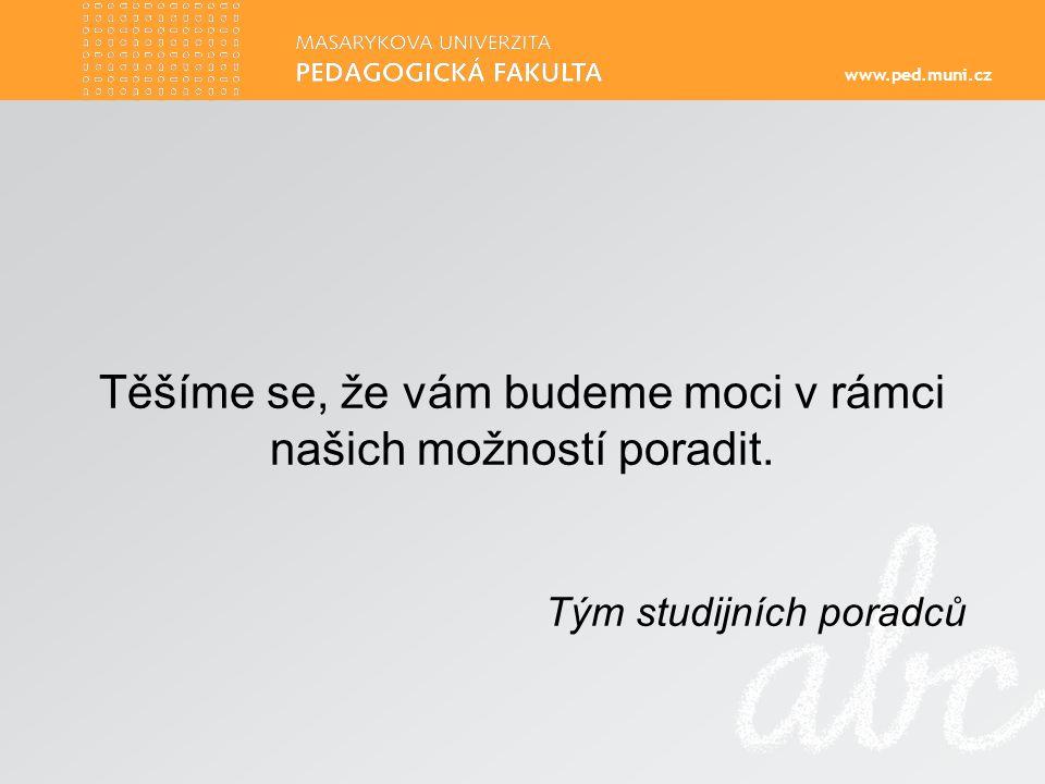 www.ped.muni.cz Těšíme se, že vám budeme moci v rámci našich možností poradit.