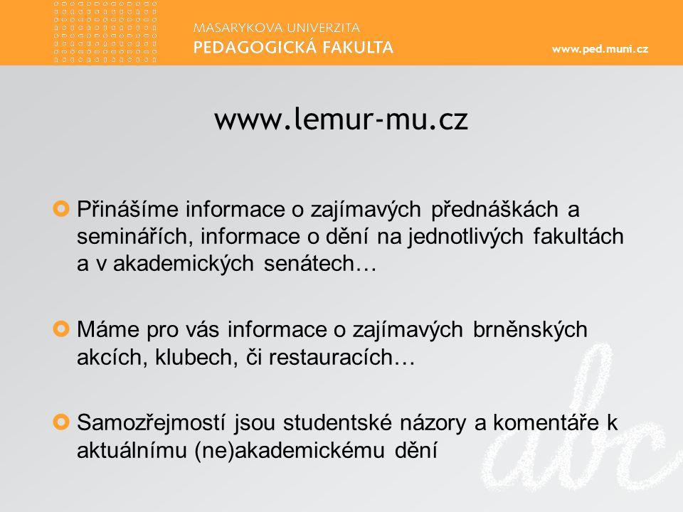 www.ped.muni.cz www.lemur-mu.cz  Přinášíme informace o zajímavých přednáškách a seminářích, informace o dění na jednotlivých fakultách a v akademických senátech…  Máme pro vás informace o zajímavých brněnských akcích, klubech, či restauracích…  Samozřejmostí jsou studentské názory a komentáře k aktuálnímu (ne)akademickému dění