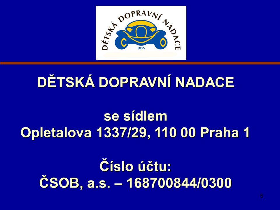 6 DĚTSKÁ DOPRAVNÍ NADACE se sídlem Opletalova 1337/29, 110 00 Praha 1 Číslo účtu: ČSOB, a.s. – 168700844/0300