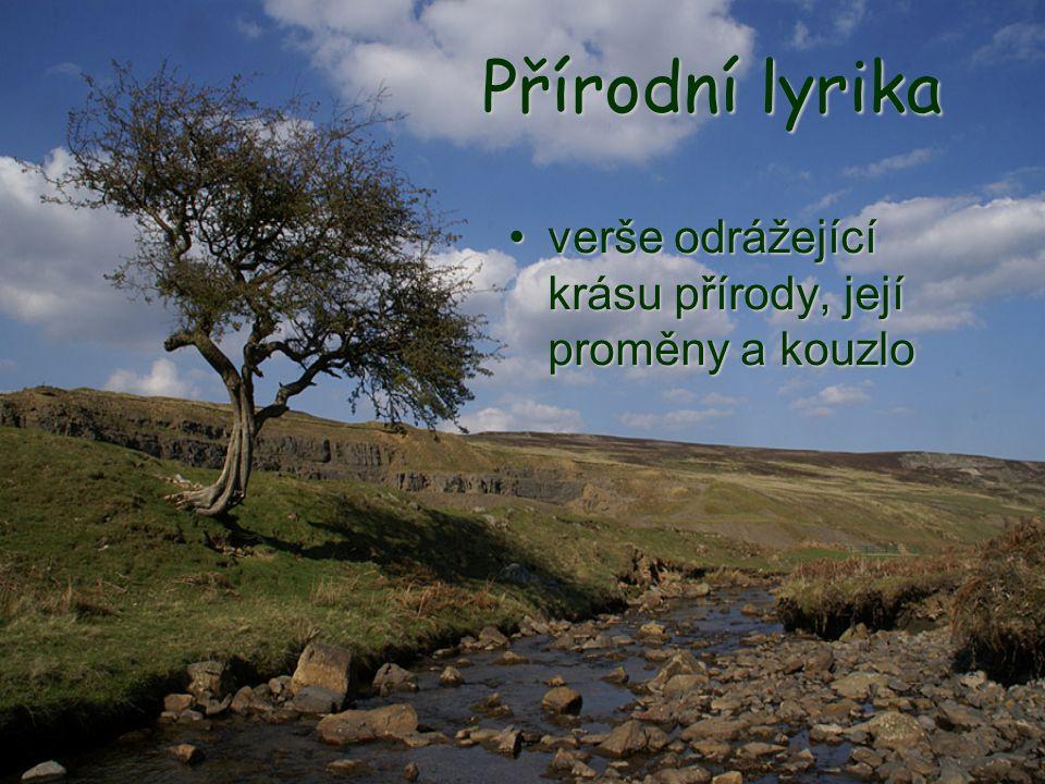 Přírodní lyrika verše odrážející krásu přírody, její proměny a kouzloverše odrážející krásu přírody, její proměny a kouzlo