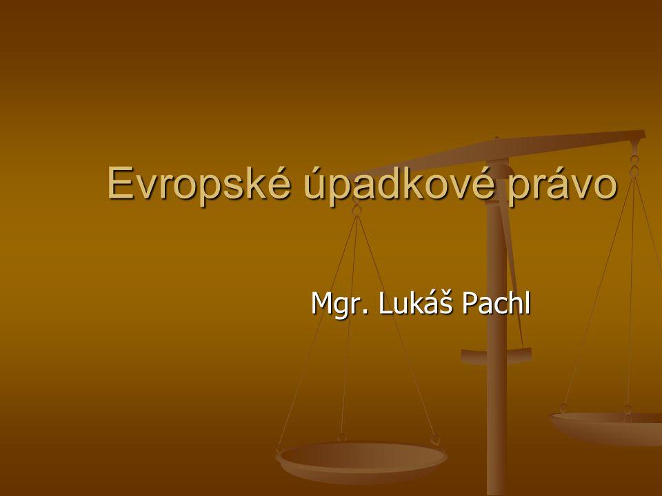 Evropské úpadkové právo Mgr. Lukáš Pachl