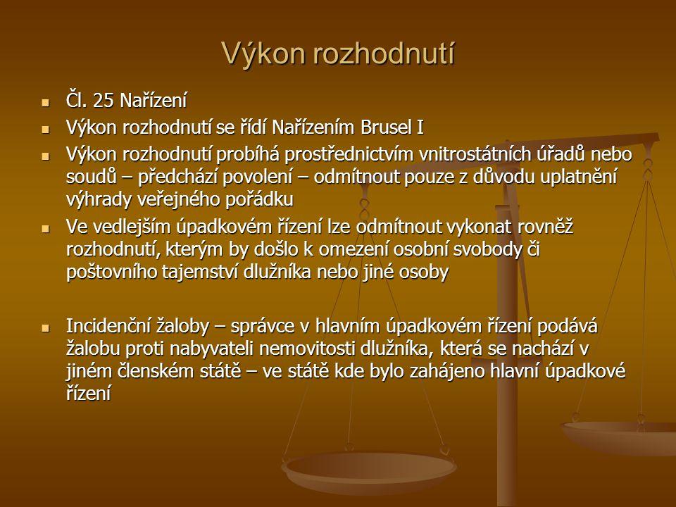 Výkon rozhodnutí Čl. 25 Nařízení Čl. 25 Nařízení Výkon rozhodnutí se řídí Nařízením Brusel I Výkon rozhodnutí se řídí Nařízením Brusel I Výkon rozhodn
