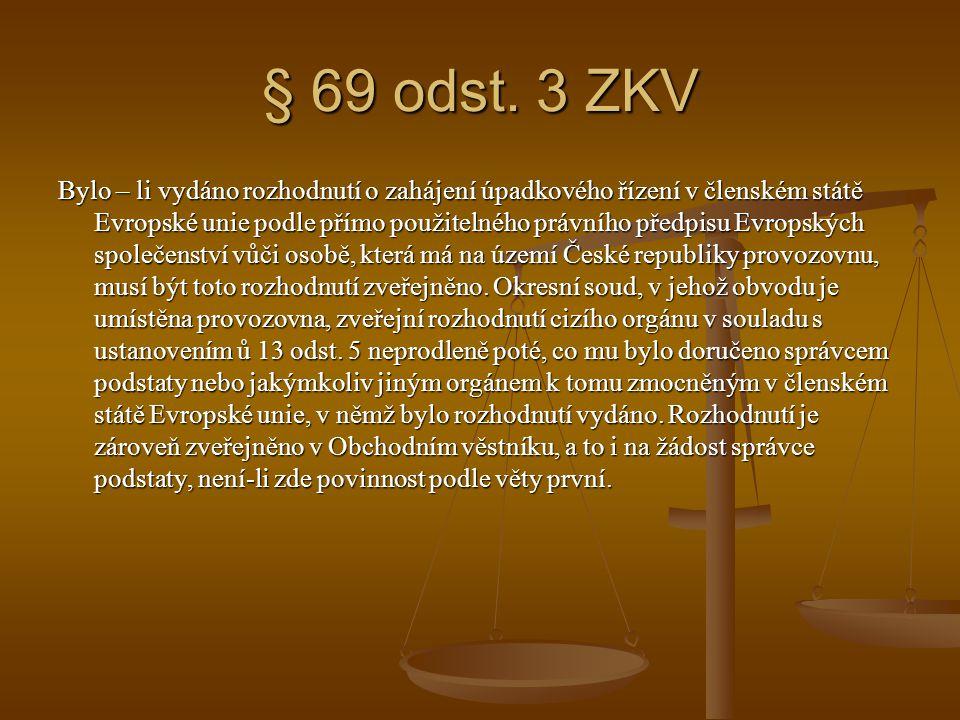 § 69 odst. 3 ZKV Bylo – li vydáno rozhodnutí o zahájení úpadkového řízení v členském státě Evropské unie podle přímo použitelného právního předpisu Ev