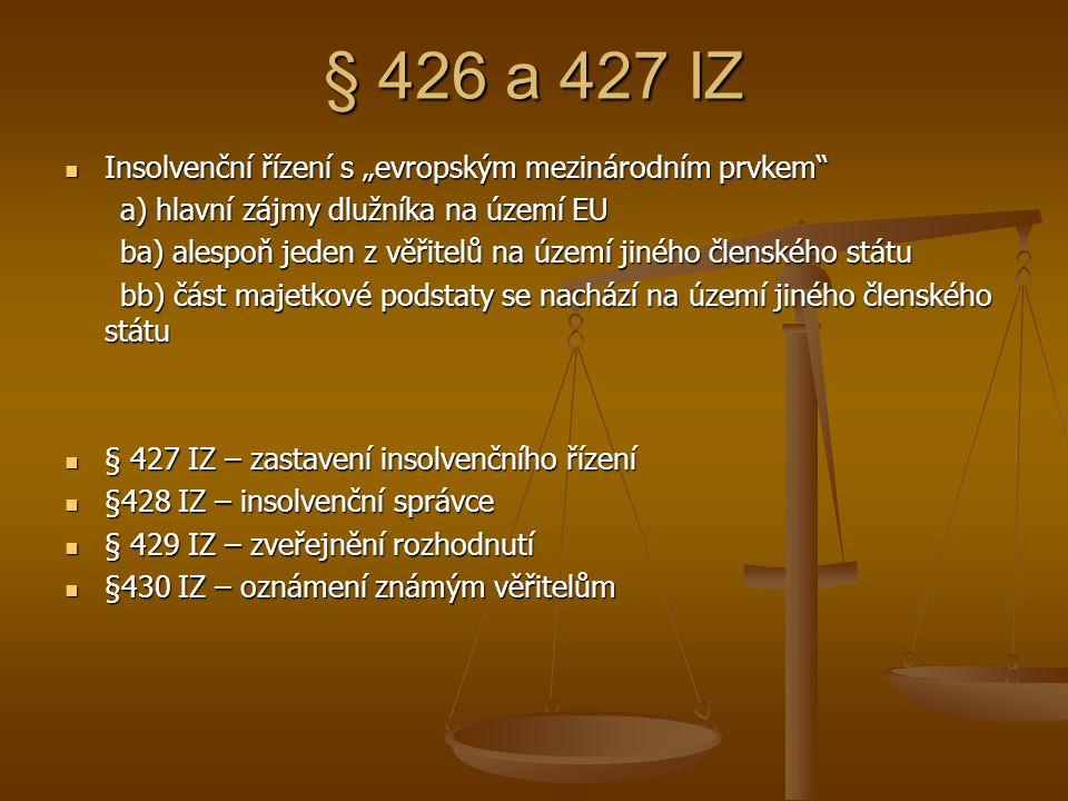 """§ 426 a 427 IZ Insolvenční řízení s """"evropským mezinárodním prvkem"""" Insolvenční řízení s """"evropským mezinárodním prvkem"""" a) hlavní zájmy dlužníka na ú"""