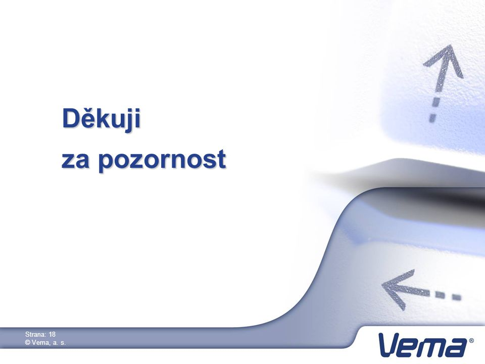 Strana: 18 © Vema, a. s. Děkuji za pozornost
