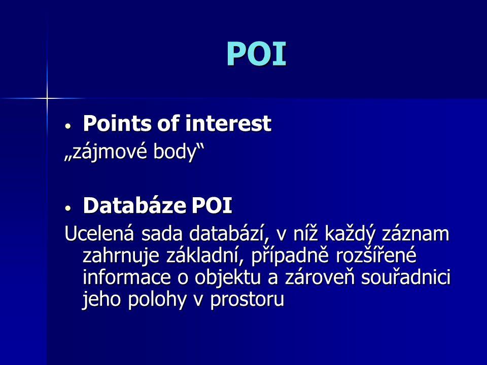 """POI Points of interest Points of interest """"zájmové body Databáze POI Databáze POI Ucelená sada databází, v níž každý záznam zahrnuje základní, případně rozšířené informace o objektu a zároveň souřadnici jeho polohy v prostoru"""