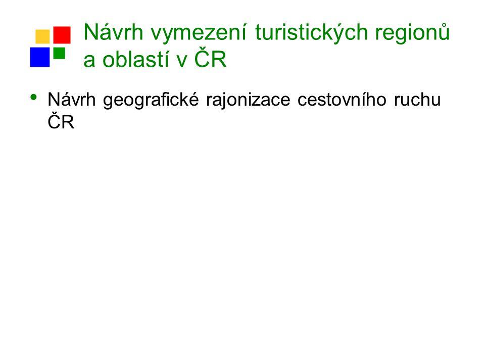Návrh vymezení turistických regionů a oblastí v ČR Návrh geografické rajonizace cestovního ruchu ČR