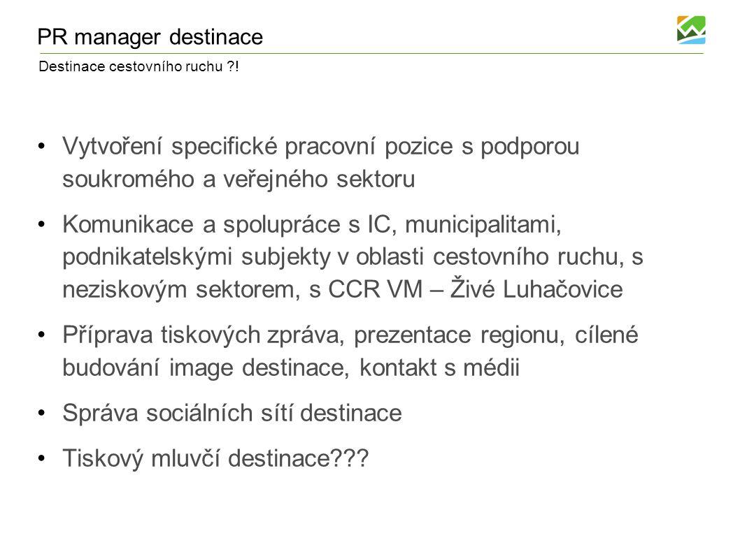 Destinace cestovního ruchu ?! PR manager destinace Vytvoření specifické pracovní pozice s podporou soukromého a veřejného sektoru Komunikace a spolupr