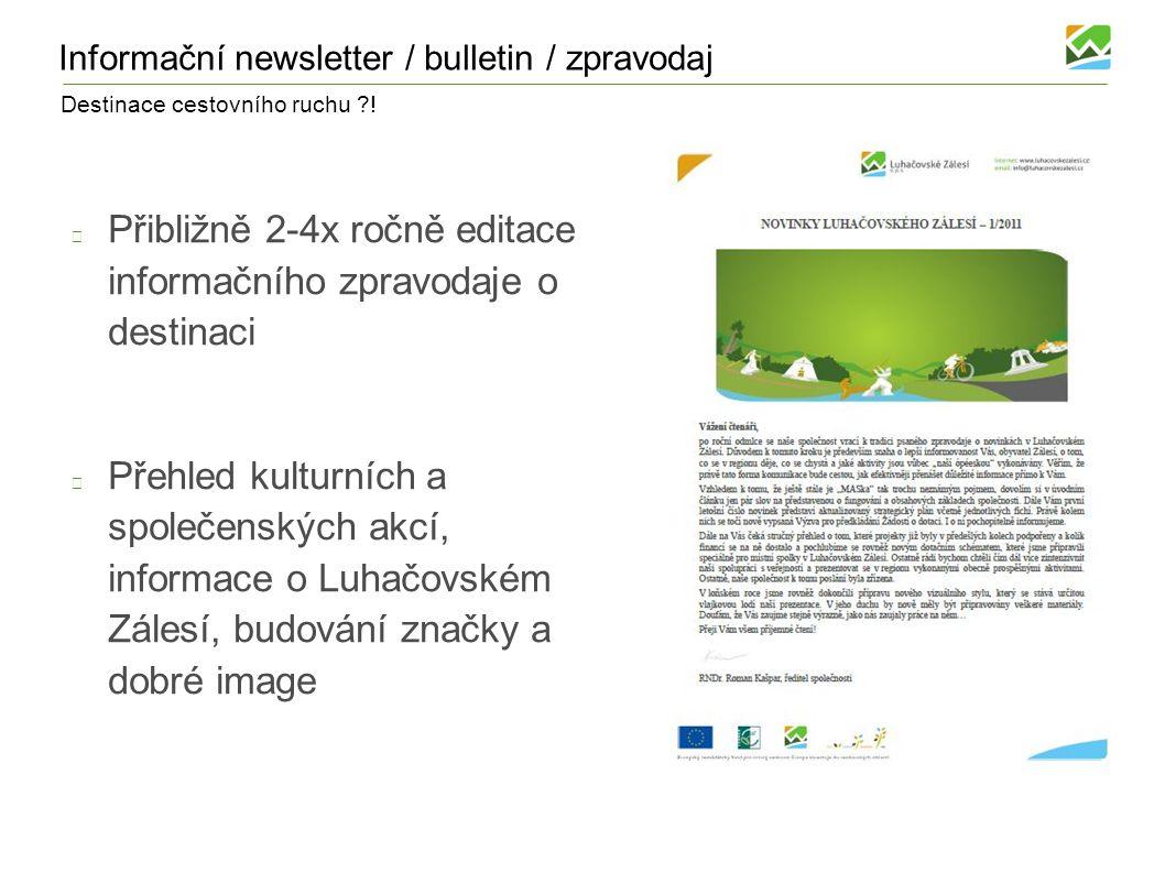 Destinace cestovního ruchu ?! Informační newsletter / bulletin / zpravodaj Přibližně 2-4x ročně editace informačního zpravodaje o destinaci Přehled ku