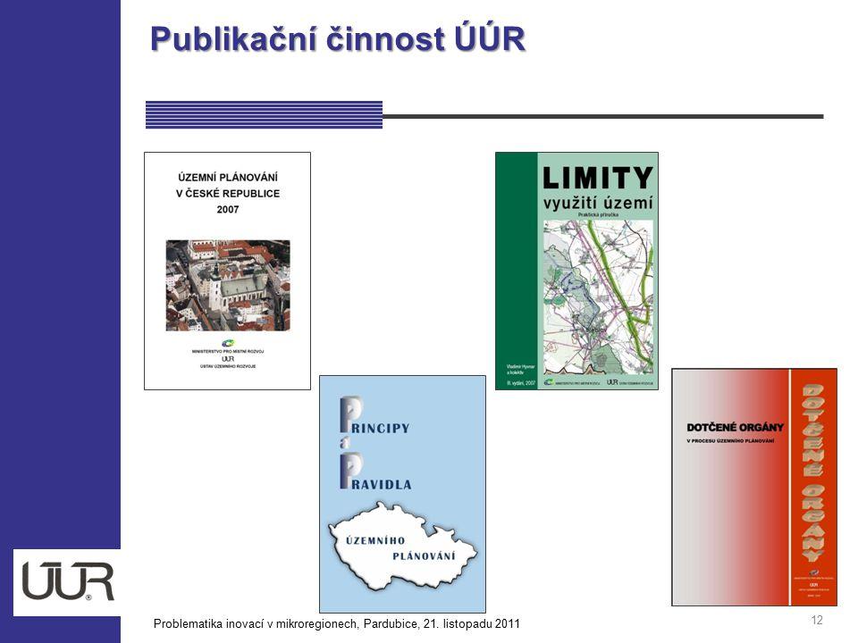 Publikační činnost ÚÚR 12 Problematika inovací v mikroregionech, Pardubice, 21. listopadu 2011