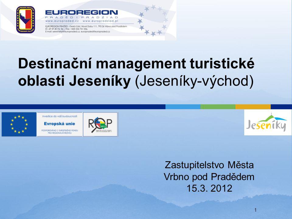 Destinační management turistické oblasti Jeseníky (Jeseníky-východ) Zastupitelstvo Města Vrbno pod Pradědem 15.3. 2012 1