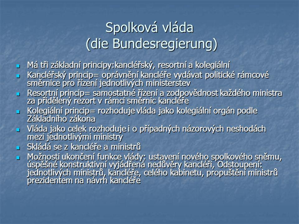 Spolková vláda (die Bundesregierung) Má tři základní principy:kancléřský, resortní a kolegiální Má tři základní principy:kancléřský, resortní a kolegi