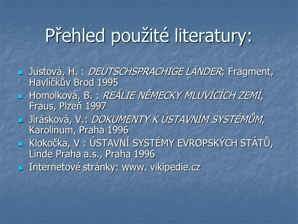 Přehled použité literatury: Justová, H. : DEUTSCHSPRACHIGE LÄNDER; Fragment, Havlíčkův Brod 1995 Justová, H. : DEUTSCHSPRACHIGE LÄNDER; Fragment, Havl