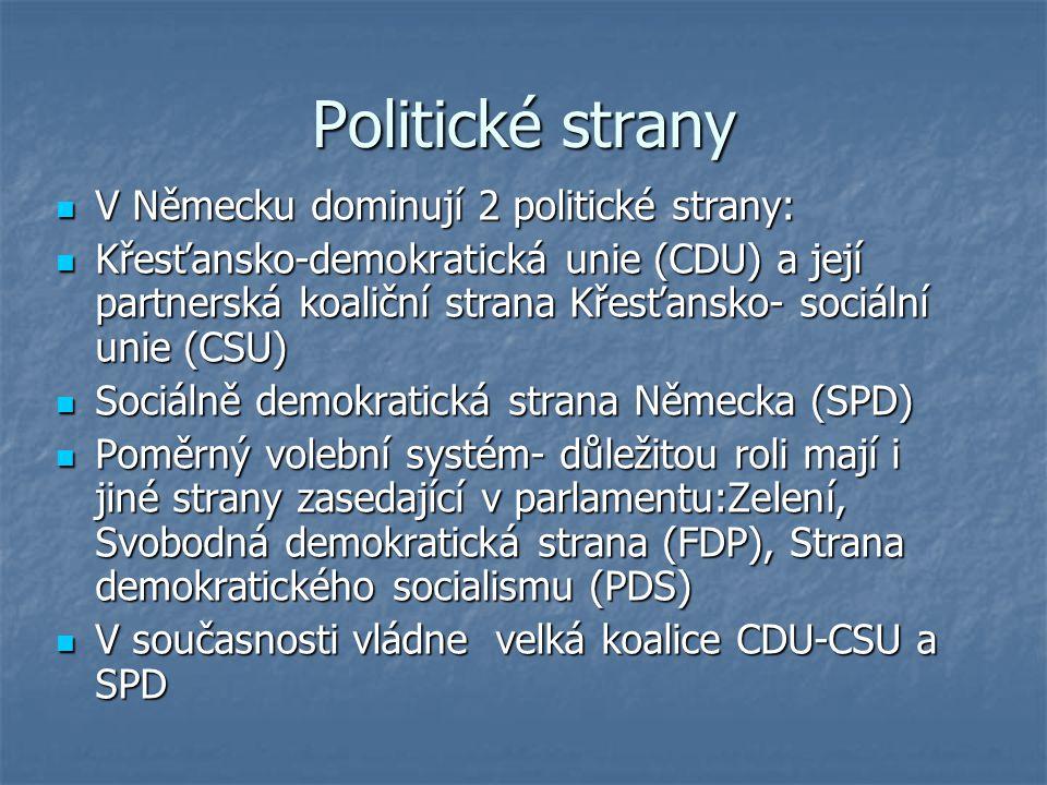 Politické strany V Německu dominují 2 politické strany: Křesťansko-demokratická unie (CDU) a její partnerská koaliční strana Křesťansko- sociální unie