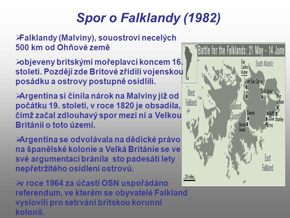 Spor o Falklandy (1982)  Falklandy (Malvíny), souostroví necelých 500 km od Ohňové země  objeveny britskými mořeplavci koncem 16. století. Později z