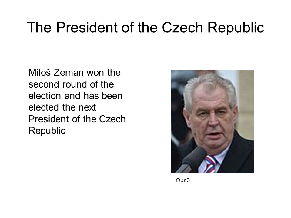 The President of the Czech Republic Miloš Zeman won the second round of the election and has been elected the next President of the Czech Republic Obr.3