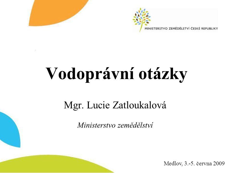 Vodoprávní otázky Mgr. Lucie Zatloukalová Ministerstvo zemědělství Medlov, 3.-5. června 2009
