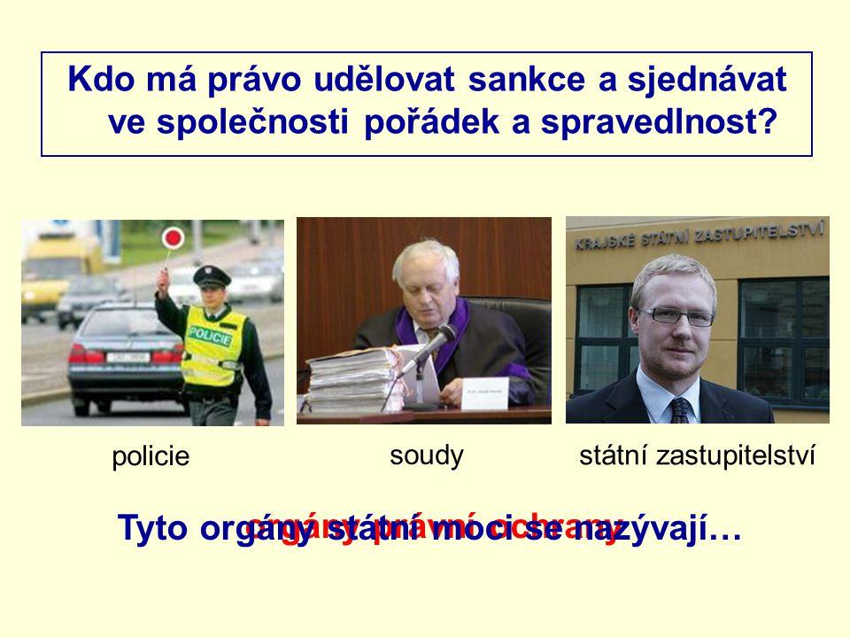 Kdo má právo udělovat sankce a sjednávat ve společnosti pořádek a spravedlnost? státní zastupitelství soudy policie orgány právní ochrany Tyto orgány