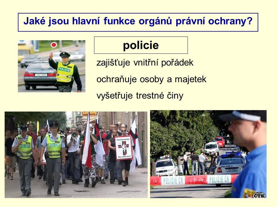Jaké jsou hlavní funkce orgánů právní ochrany? zajišťuje vnitřní pořádek ochraňuje osoby a majetek vyšetřuje trestné činy policie