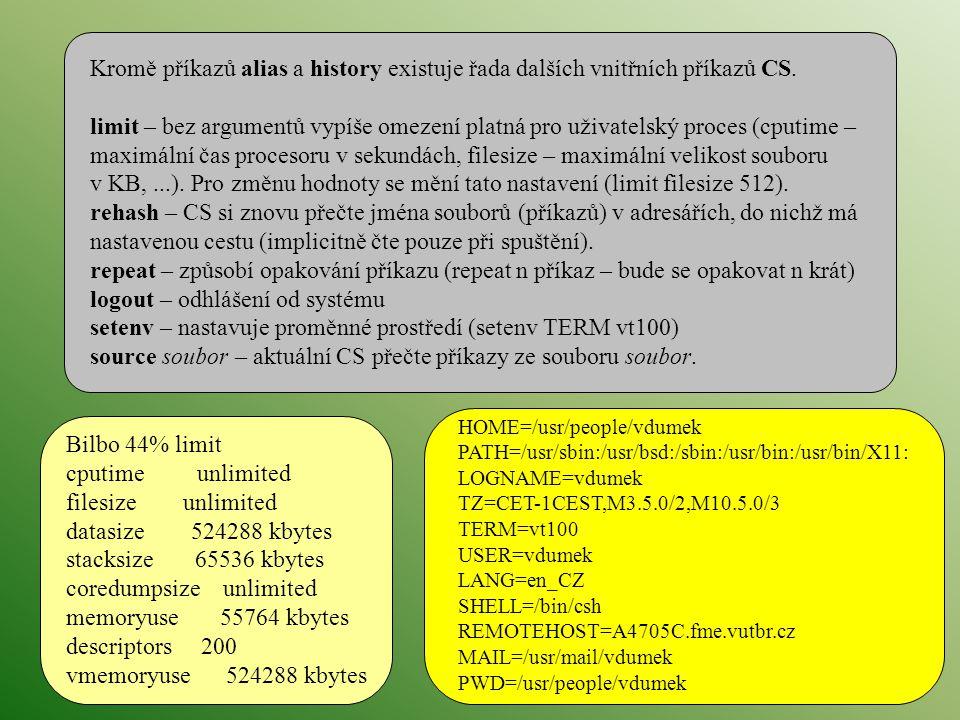 Kromě příkazů alias a history existuje řada dalších vnitřních příkazů CS. limit – bez argumentů vypíše omezení platná pro uživatelský proces (cputime