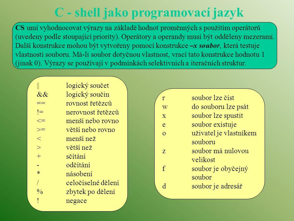 C - shell jako programovací jazyk CS umí vyhodnocovat výrazy na základě hodnot proměnných s použitím operátorů (uvedeny podle stoupající priority). Op