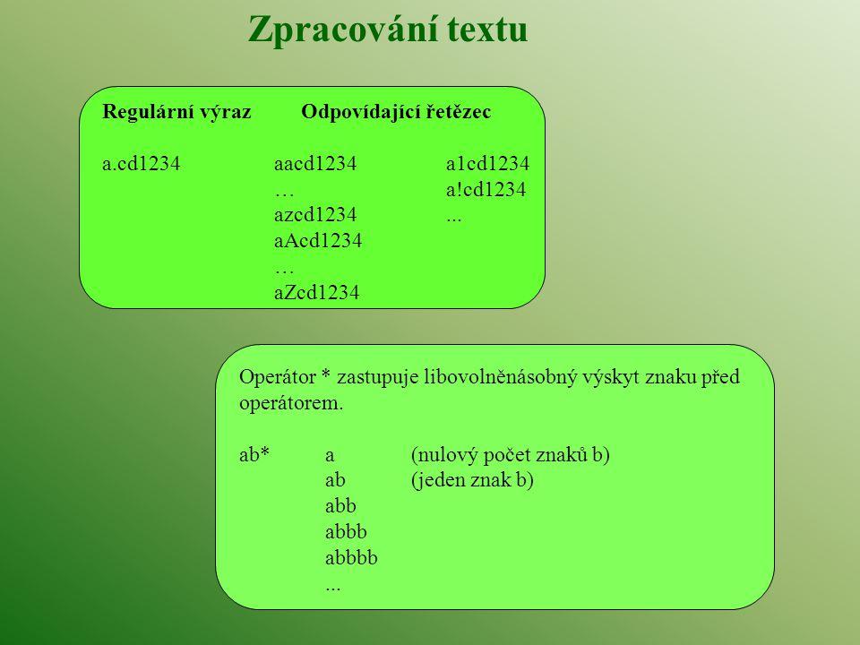 Zpracování textu Regulární výraz Odpovídající řetězec a.cd1234aacd1234a1cd1234 …a!cd1234 azcd1234... aAcd1234 … aZcd1234 Operátor * zastupuje libovoln