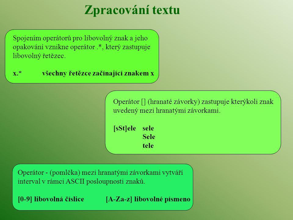 Zpracování textu Spojením operátorů pro libovolný znak a jeho opakování vznikne operátor.*, který zastupuje libovolný řetězec. x.*všechny řetězce začí
