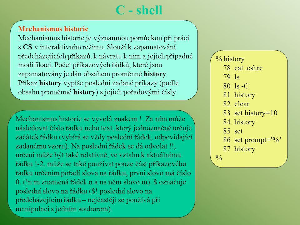 C - shell % history 78 cat.cshrc 79 ls 80 ls -C 81 history 82 clear 83 set history=10 84 history 85 set 86 set prompt='% ' 87 history % Mechanismus hi