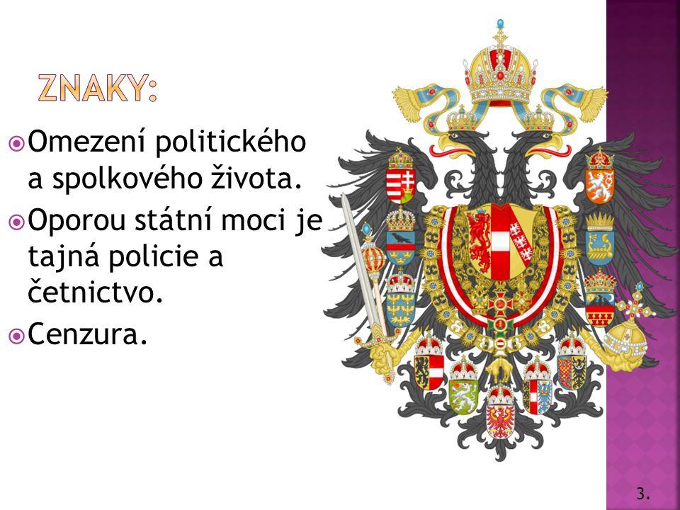 OOmezení politického a spolkového života. OOporou státní moci je tajná policie a četnictvo.
