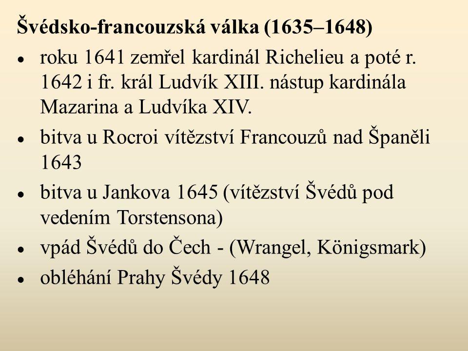 Švédsko-francouzská válka (1635–1648) ● roku 1641 zemřel kardinál Richelieu a poté r.