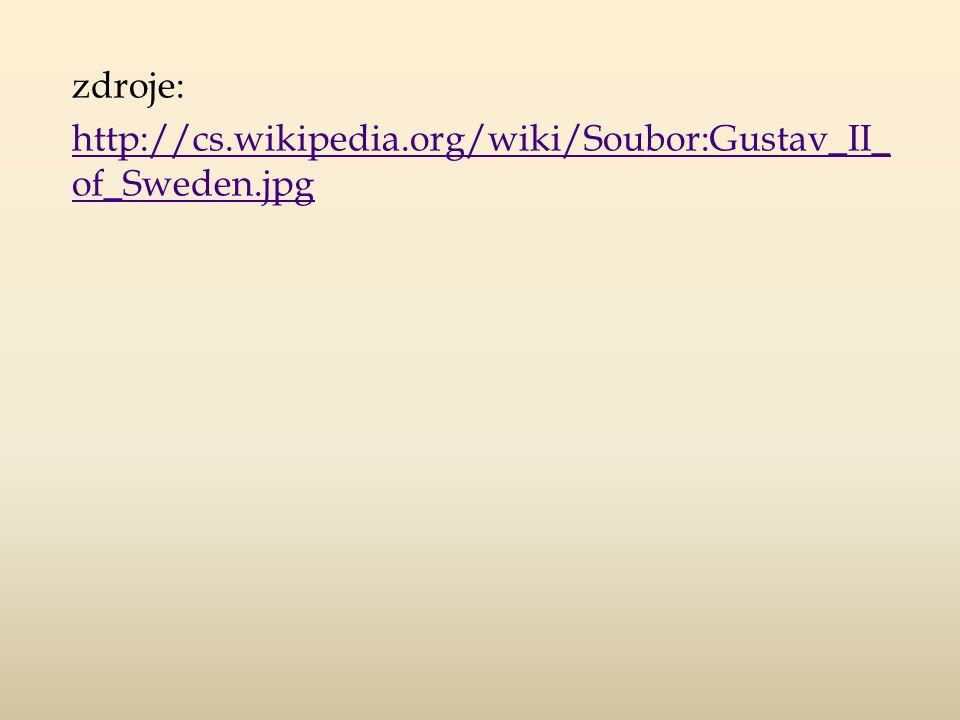 zdroje: http://cs.wikipedia.org/wiki/Soubor:Gustav_II_ of_Sweden.jpg