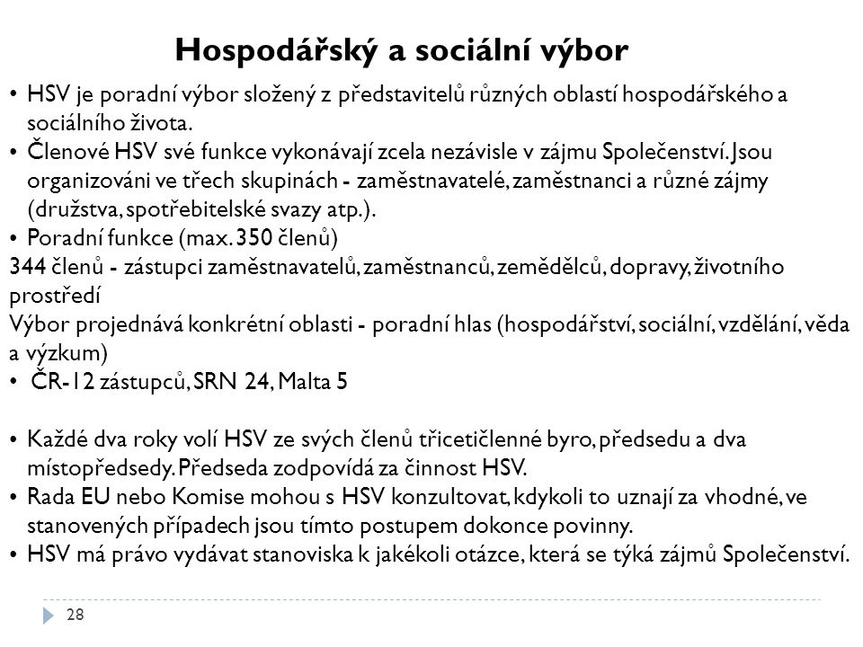 28 Hospodářský a sociální výbor HSV je poradní výbor složený z představitelů různých oblastí hospodářského a sociálního života. Členové HSV své funkce