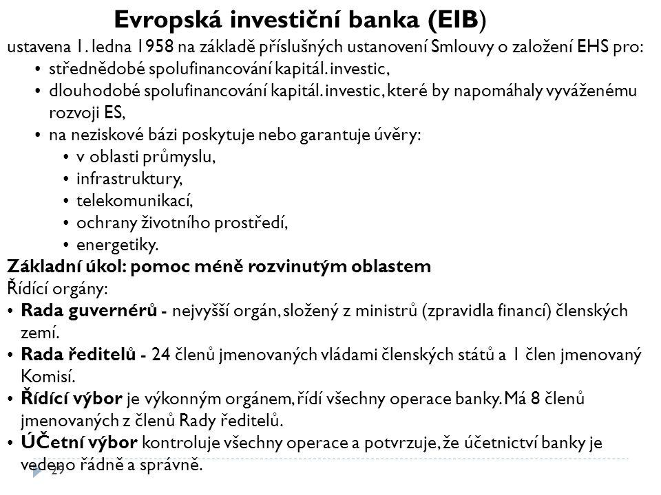 29 Evropská investiční banka (EIB) ustavena 1. ledna 1958 na základě příslušných ustanovení Smlouvy o založení EHS pro: střednědobé spolufinancování k