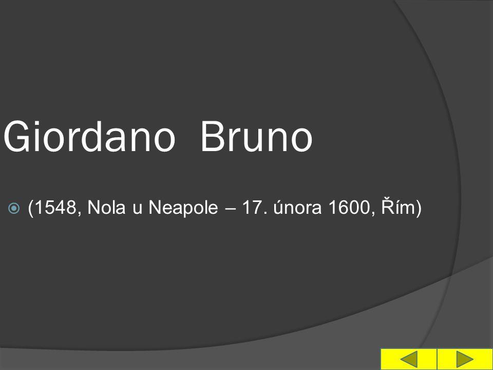 Giordano Bruno  (1548, Nola u Neapole – 17. února 1600, Řím)