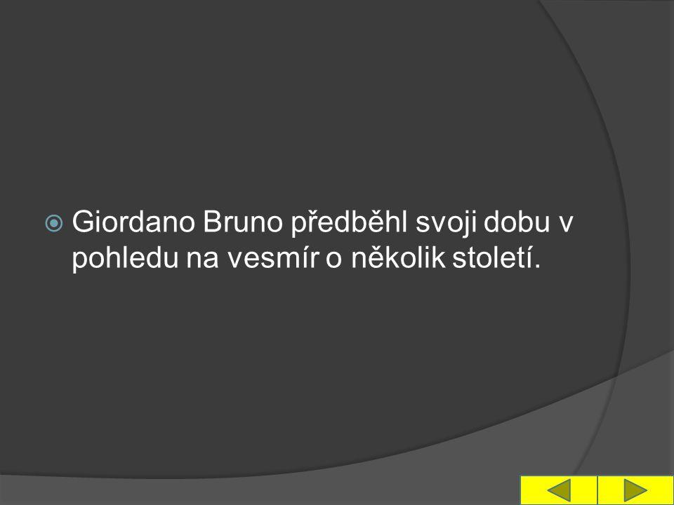  Giordano Bruno předběhl svoji dobu v pohledu na vesmír o několik století.