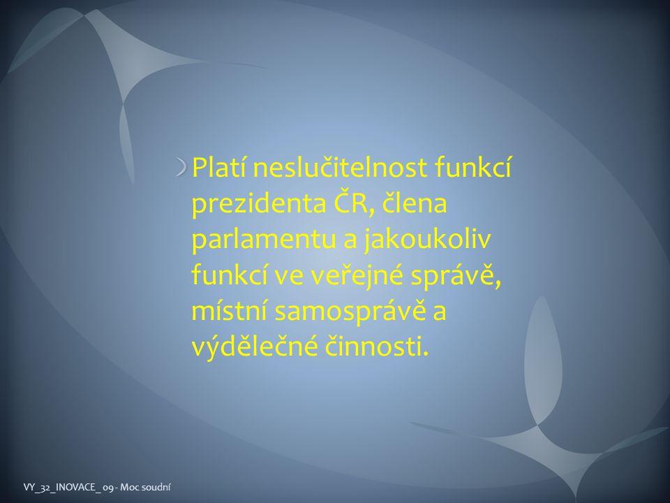Platí neslučitelnost funkcí prezidenta ČR, člena parlamentu a jakoukoliv funkcí ve veřejné správě, místní samosprávě a výdělečné činnosti.