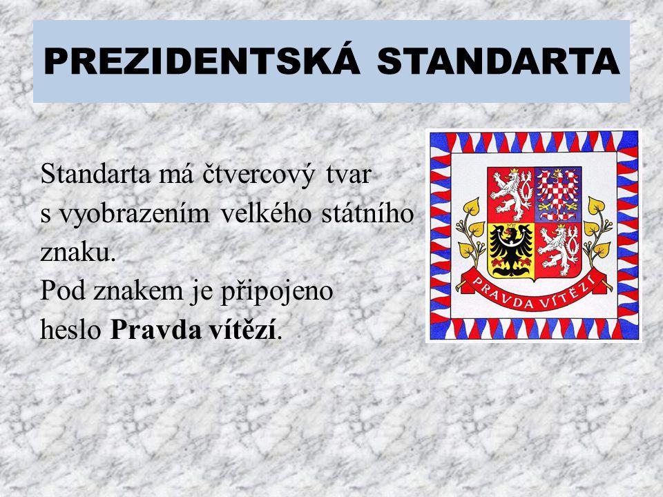 PREZIDENTSKÁ STANDARTA Standarta má čtvercový tvar s vyobrazením velkého státního znaku. Pod znakem je připojeno heslo Pravda vítězí.