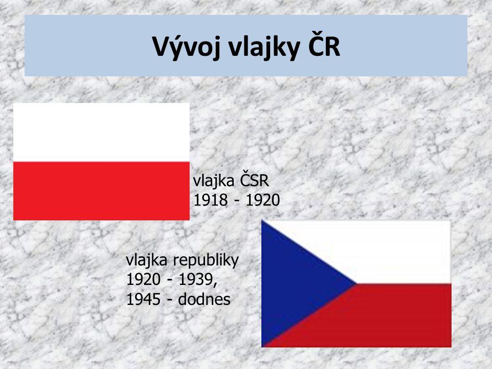 Vývoj vlajky ČR vlajka ČSR 1918 - 1920 vlajka republiky 1920 - 1939, 1945 - dodnes