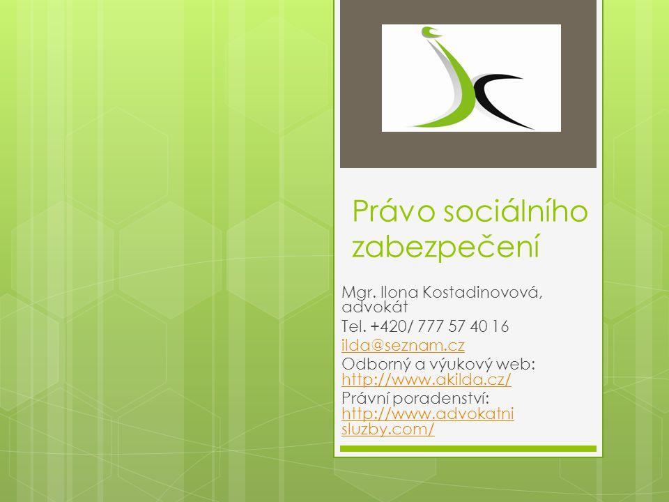 Právo sociálního zabezpečení Mgr. Ilona Kostadinovová, advokát Tel. +420/ 777 57 40 16 ilda@seznam.cz Odborný a výukový web: http://www.akilda.cz/ htt