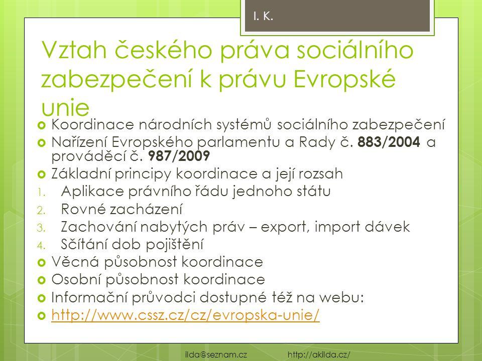 Vztah českého práva sociálního zabezpečení k právu Evropské unie  Koordinace národních systémů sociálního zabezpečení  Nařízení Evropského parlament
