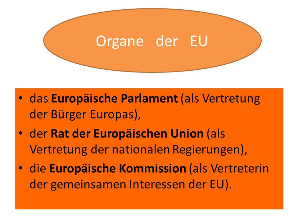 das Europäische Parlament (als Vertretung der Bürger Europas), der Rat der Europäischen Union (als Vertretung der nationalen Regierungen), die Europäische Kommission (als Vertreterin der gemeinsamen Interessen der EU).